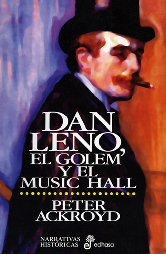 Dan Leno, el holem y el music hall - Ackroyd Peter