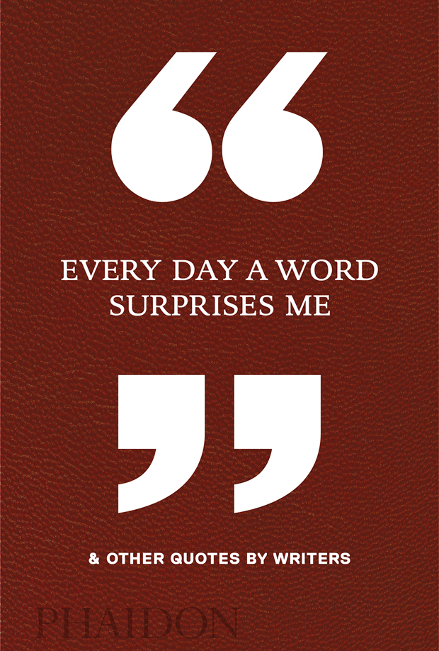Every Day a Word Surprises Me & Other Quotes by Writers - Editors Phaidon
