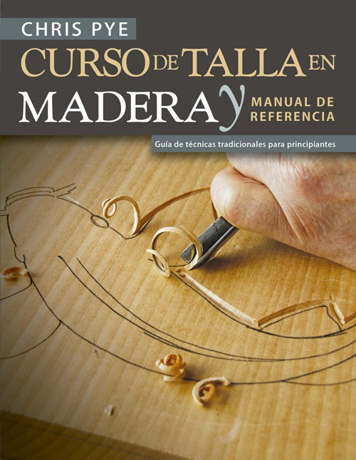 Curso de talla en madera y manual de referencia - Pye Chris